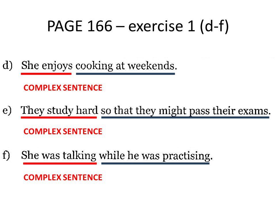PAGE 166 – exercise 1 (d-f) COMPLEX SENTENCE COMPLEX SENTENCE