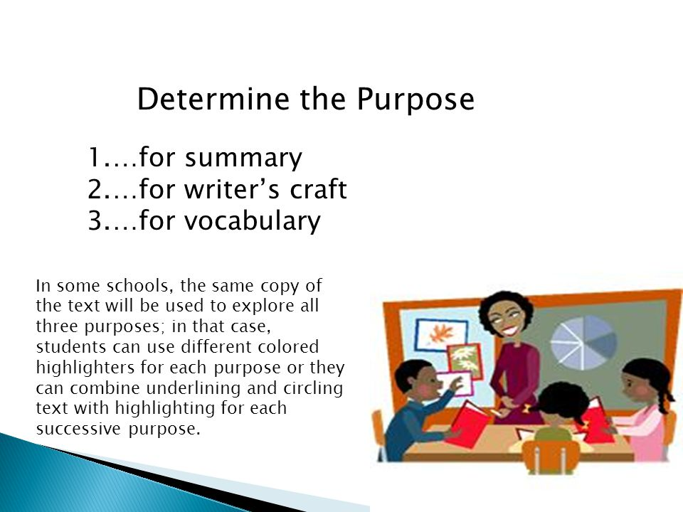 Determine the Purpose …for summary …for writer's craft …for vocabulary