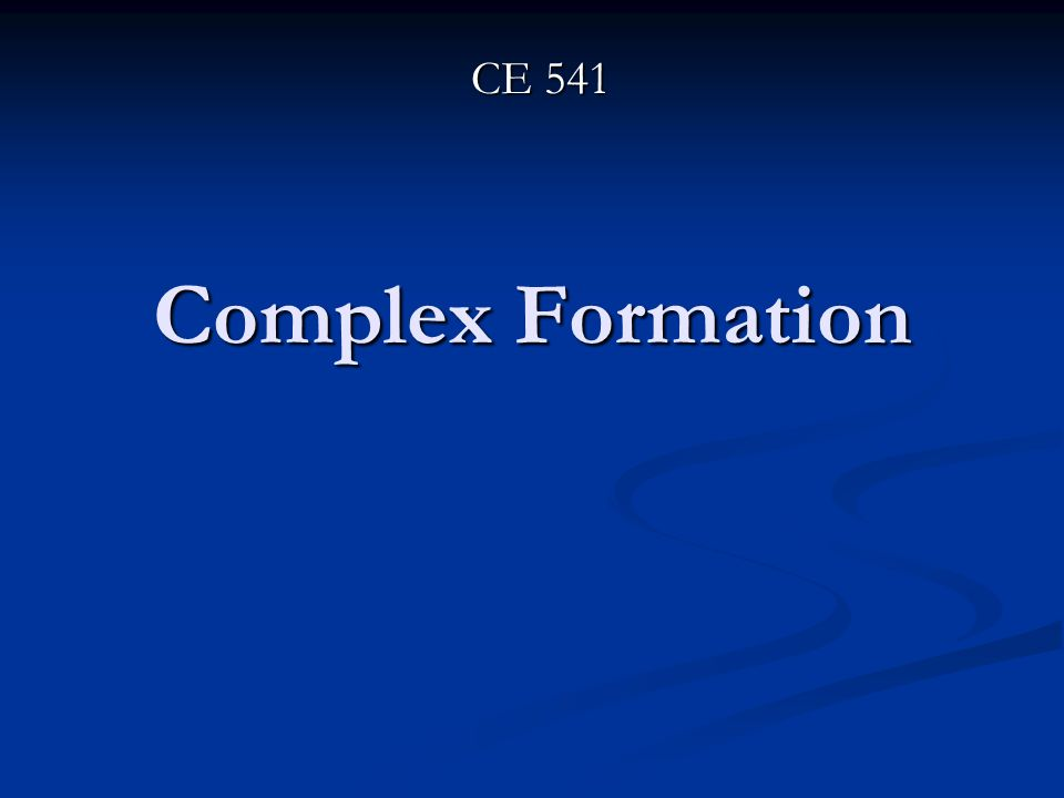 CE 541 Complex Formation