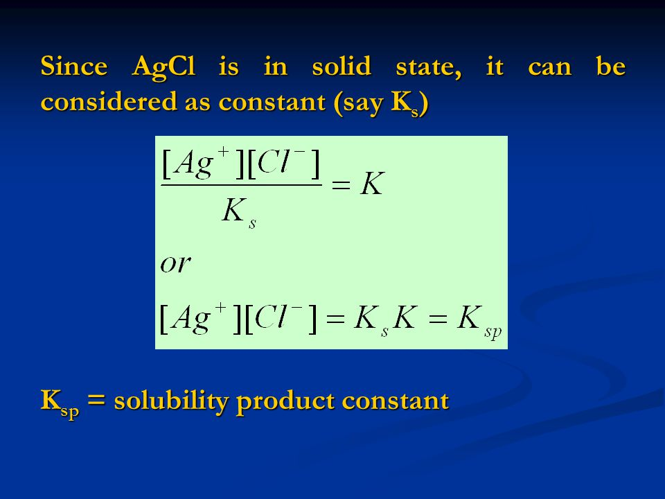 Since AgCl is in solid state, it can be considered as constant (say Ks)