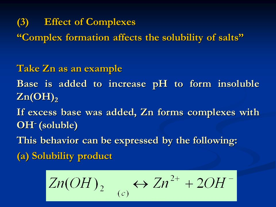 (3) Effect of Complexes Complex formation affects the solubility of salts Take Zn as an example.