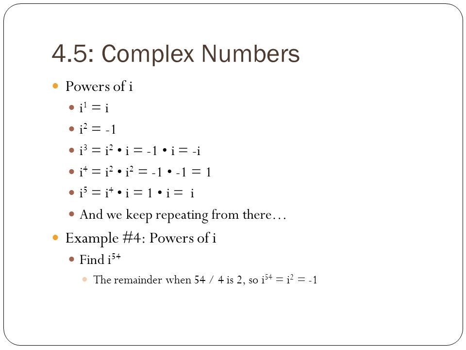 4.5: Complex Numbers Powers of i Example #4: Powers of i i1 = i