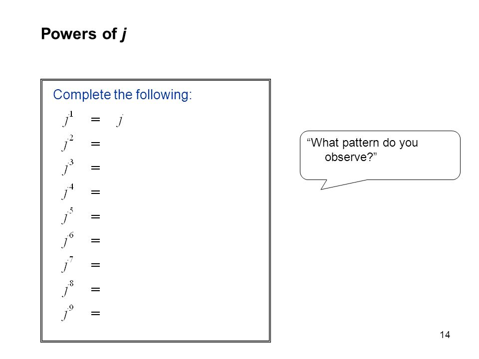 Powers of j Complete the following: What pattern do you observe