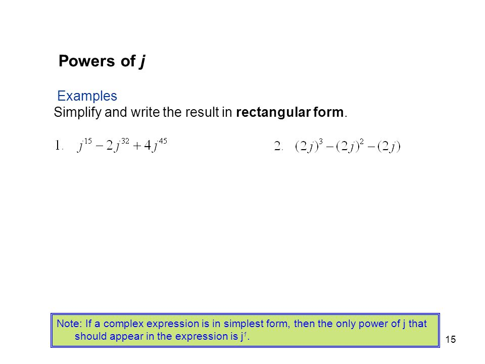 Powers of j Examples. Simplify and write the result in rectangular form.