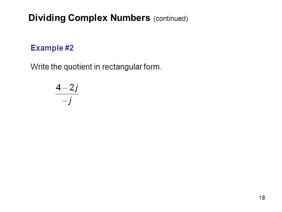 Dividing Complex Numbers (continued)