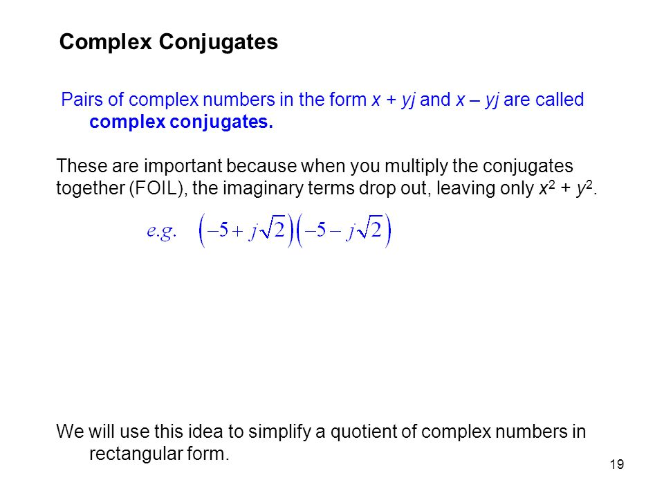 Complex Conjugates Pairs of complex numbers in the form x + yj and x – yj are called complex conjugates.