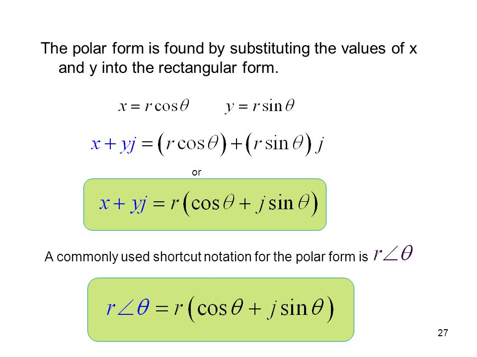 MAT 205 F08 The polar form is found by substituting the values of x and y into the rectangular form.