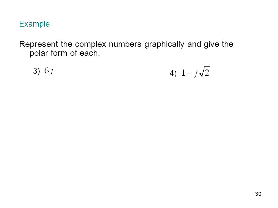 MAT 205 F08 Example. Represent the complex numbers graphically and give the polar form of each. 3)