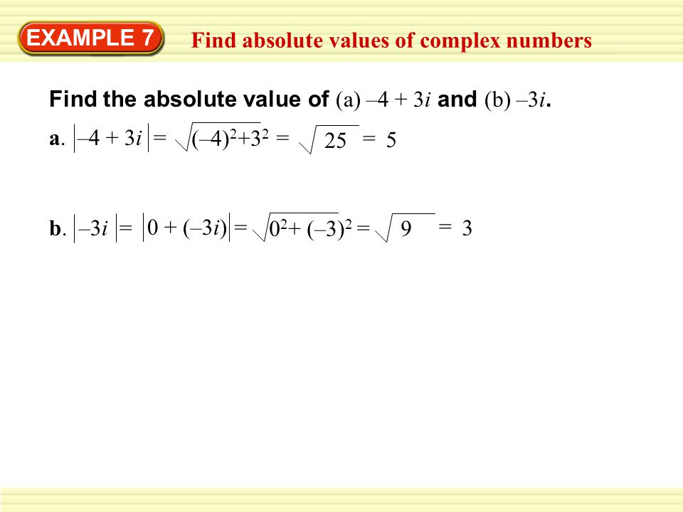 EXAMPLE 7 Find absolute values of complex numbers. Find the absolute value of (a) –4 + 3i and (b) –3i.