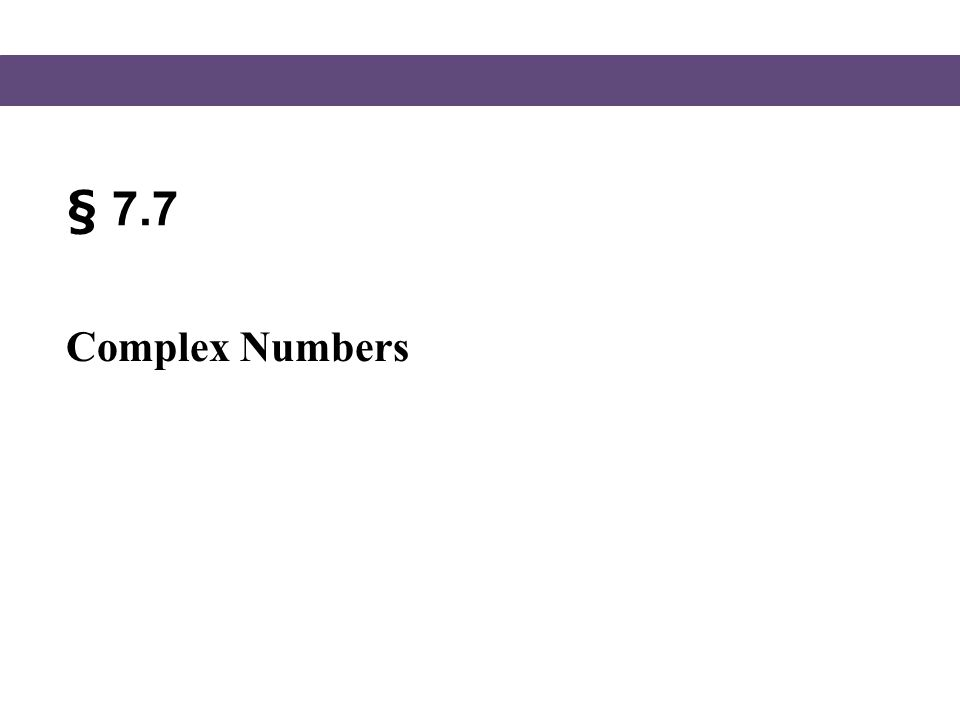 § 7.7 Complex Numbers