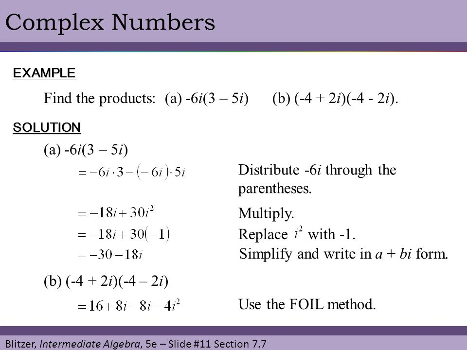 Complex Numbers EXAMPLE. Find the products: (a) -6i(3 – 5i) (b) (-4 + 2i)(-4 - 2i). SOLUTION.