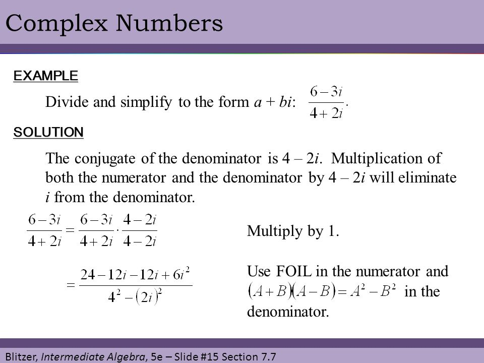 Complex Numbers Divide and simplify to the form a + bi: