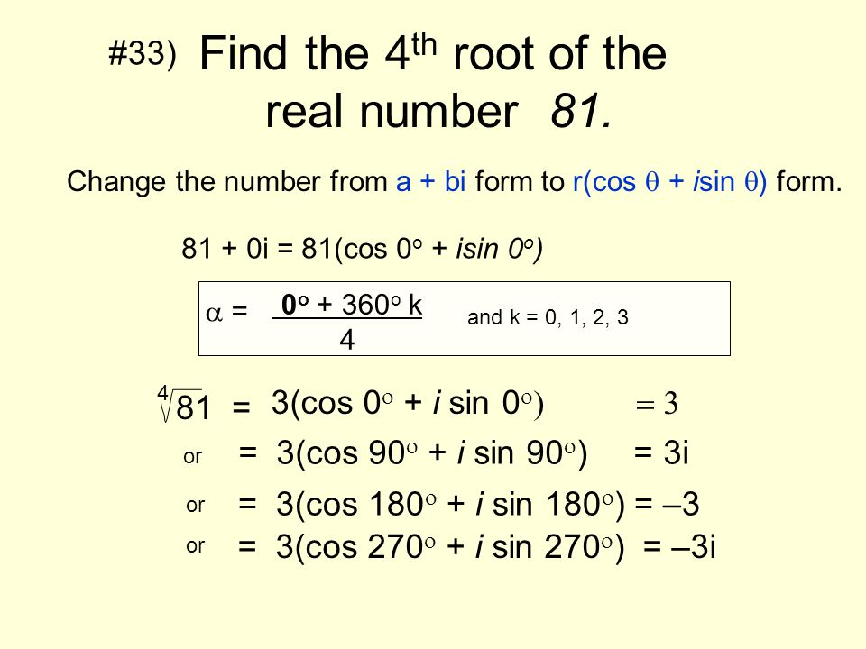 Find the 4th root of the real number 81.