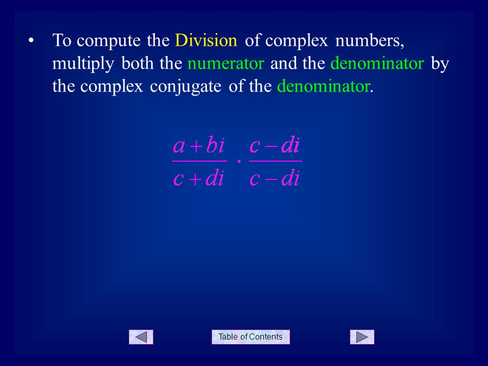 To compute the Division of complex numbers, multiply both the numerator and the denominator by the complex conjugate of the denominator.