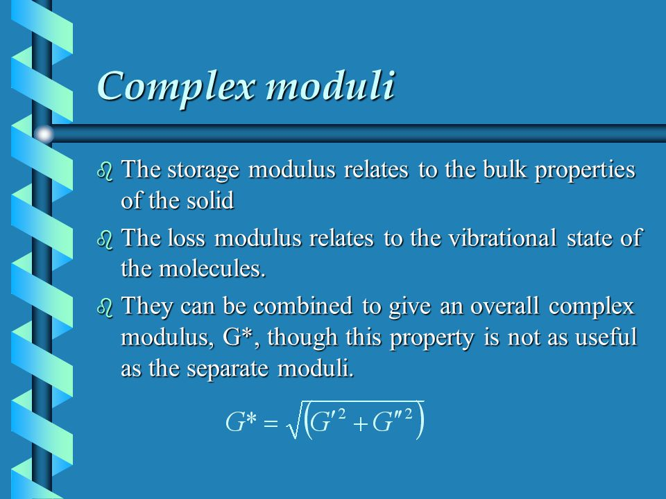 Complex moduli The storage modulus relates to the bulk properties of the solid. The loss modulus relates to the vibrational state of the molecules.