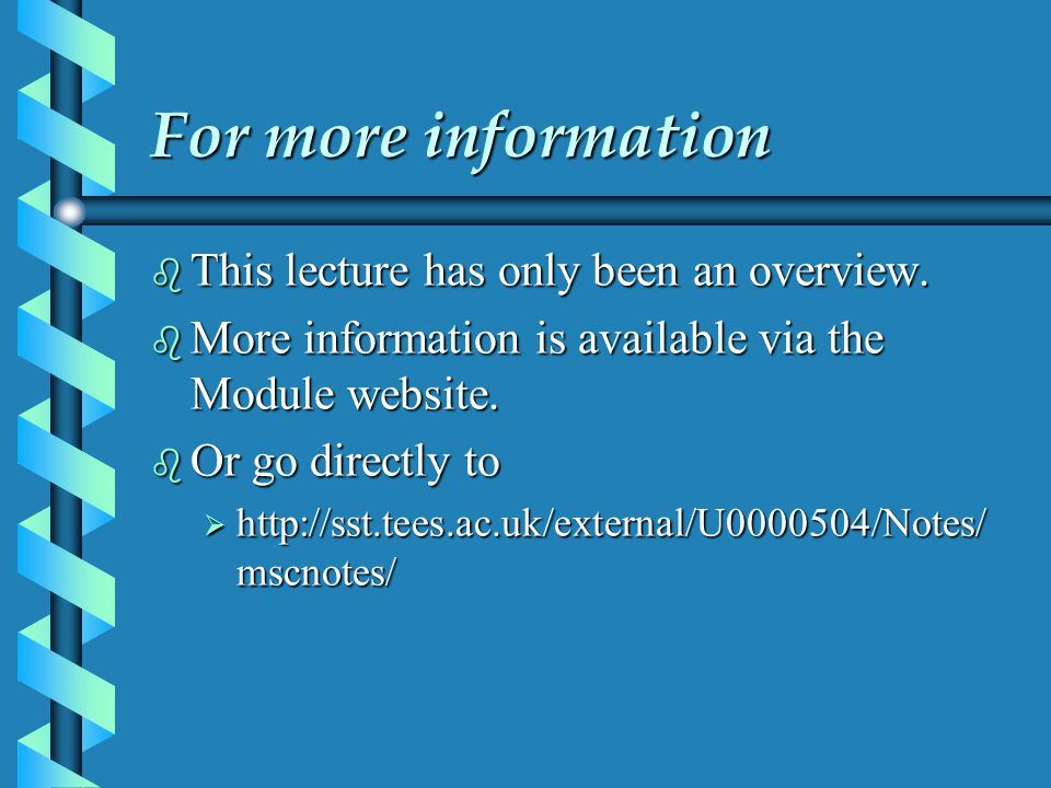 For more information This lecture has only been an overview.