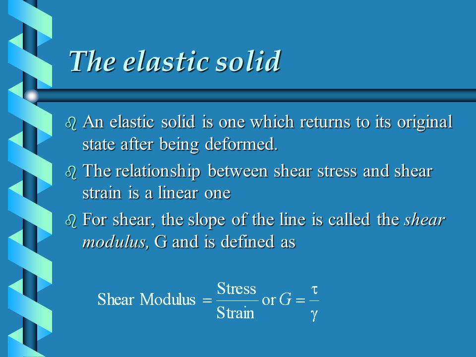 The elastic solid An elastic solid is one which returns to its original state after being deformed.