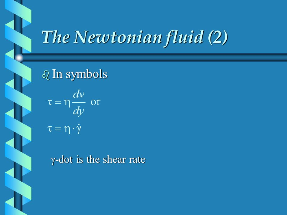 The Newtonian fluid (2) In symbols g-dot is the shear rate
