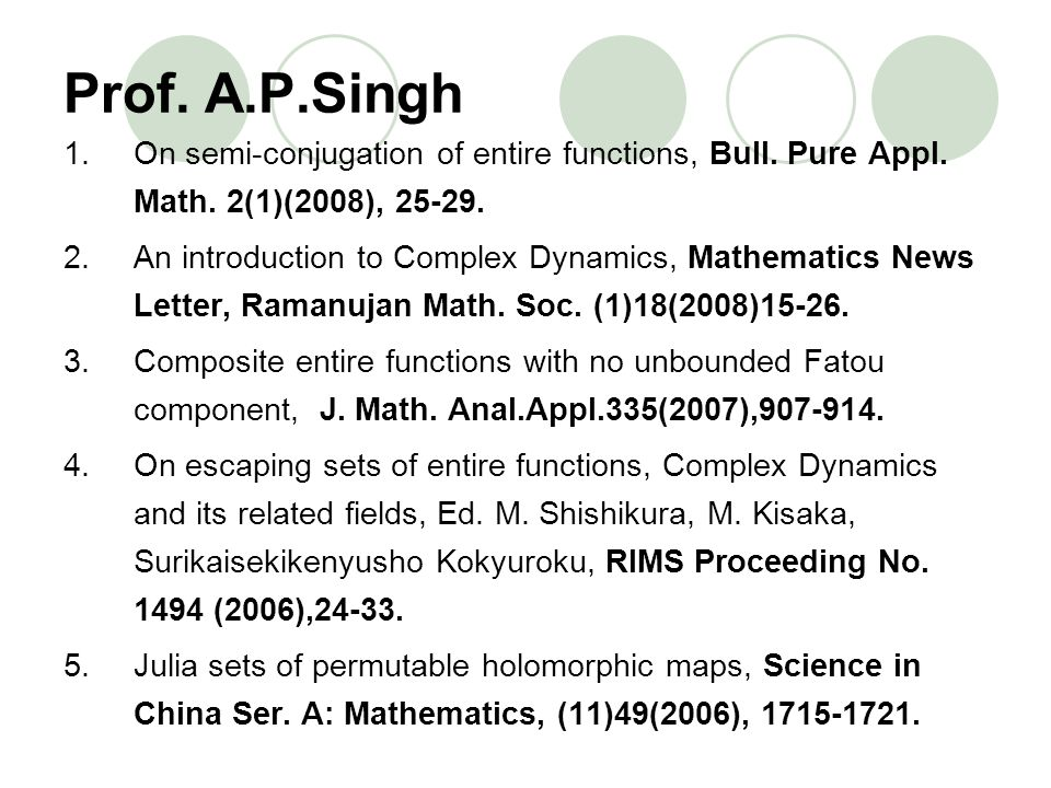 Prof. A.P.Singh On semi-conjugation of entire functions, Bull. Pure Appl. Math. 2(1)(2008), 25-29.