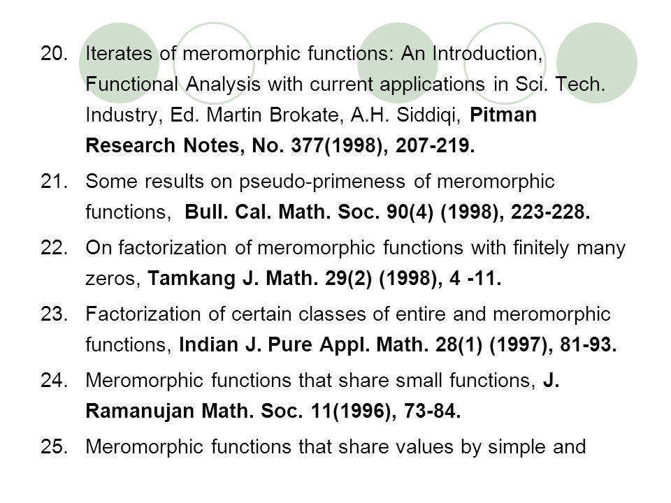 Iterates of meromorphic functions: An Introduction, Functional Analysis with current applications in Sci. Tech. Industry, Ed. Martin Brokate, A.H. Siddiqi, Pitman Research Notes, No. 377(1998), 207-219.