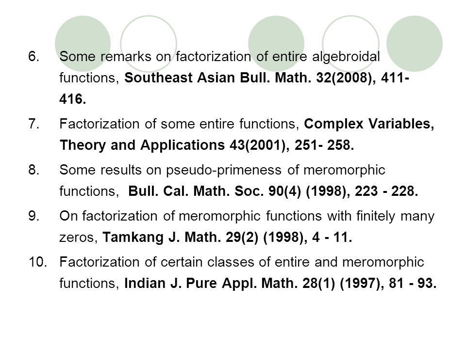 Some remarks on factorization of entire algebroidal functions, Southeast Asian Bull. Math. 32(2008), 411- 416.