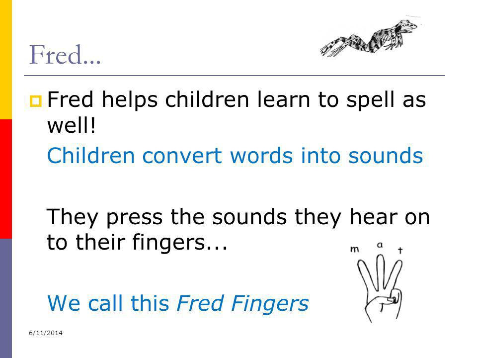 Fred... Fred helps children learn to spell as well!