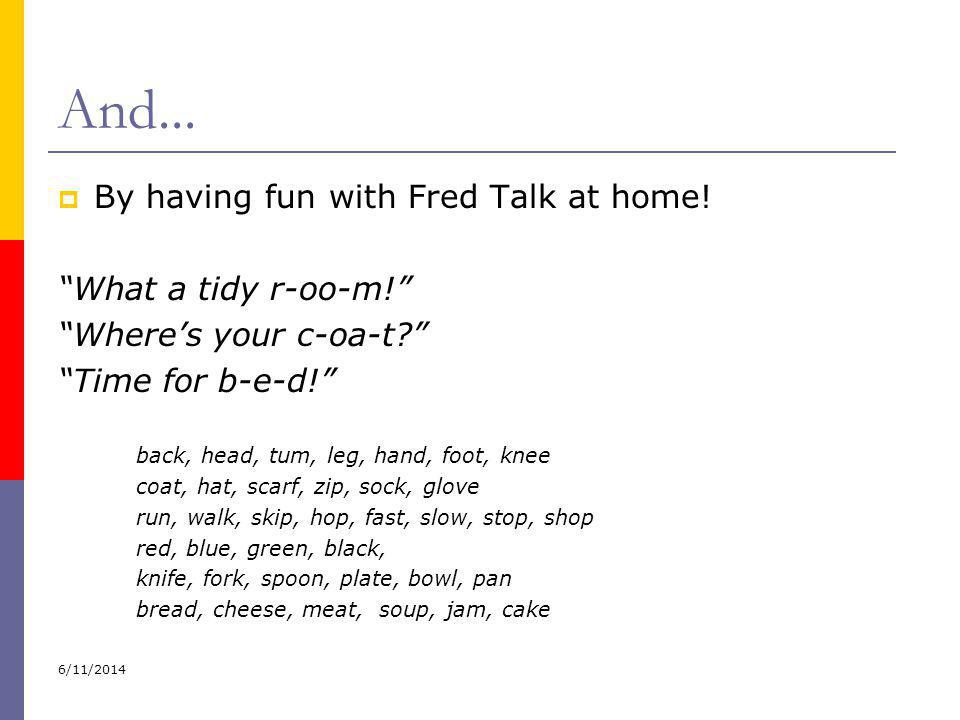 And... By having fun with Fred Talk at home! What a tidy r-oo-m!