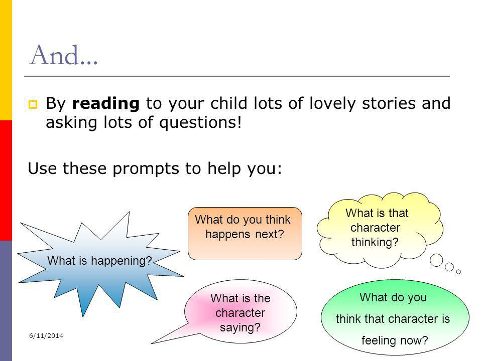 And... By reading to your child lots of lovely stories and asking lots of questions! Use these prompts to help you: