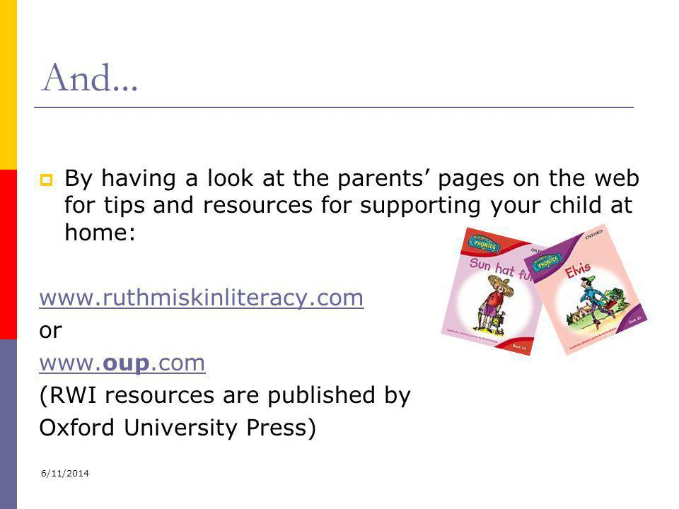 And... By having a look at the parents' pages on the web for tips and resources for supporting your child at home: