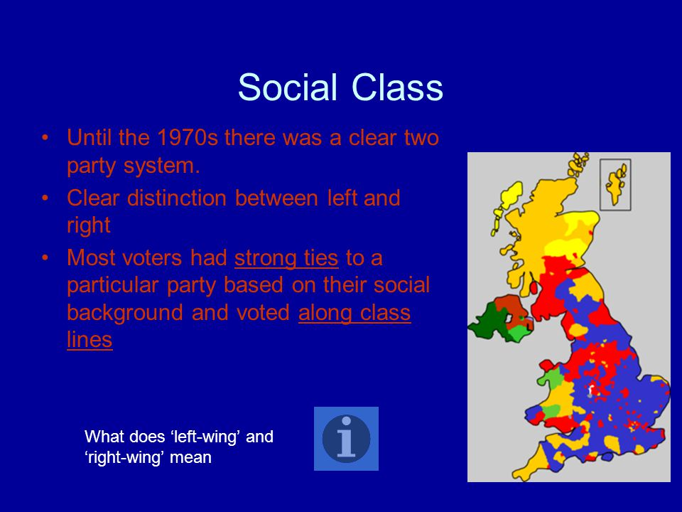Social Class Until the 1970s there was a clear two party system.