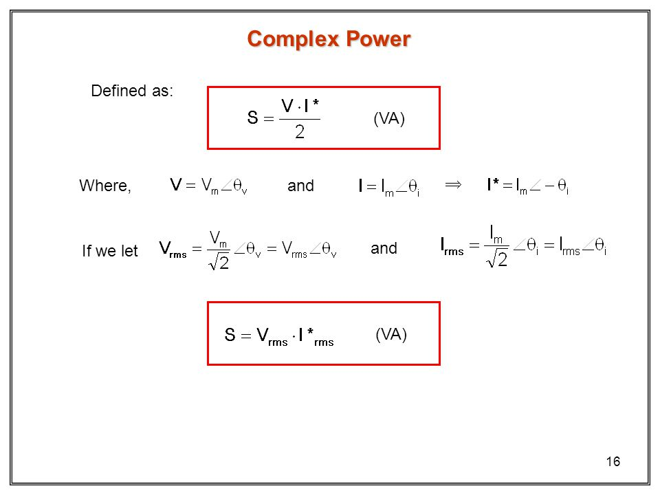 Complex Power Defined as: (VA) Where, and  If we let and (VA)