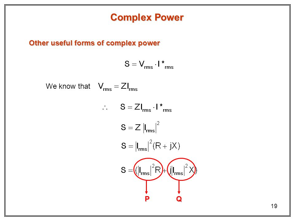 Complex Power Other useful forms of complex power We know that P Q