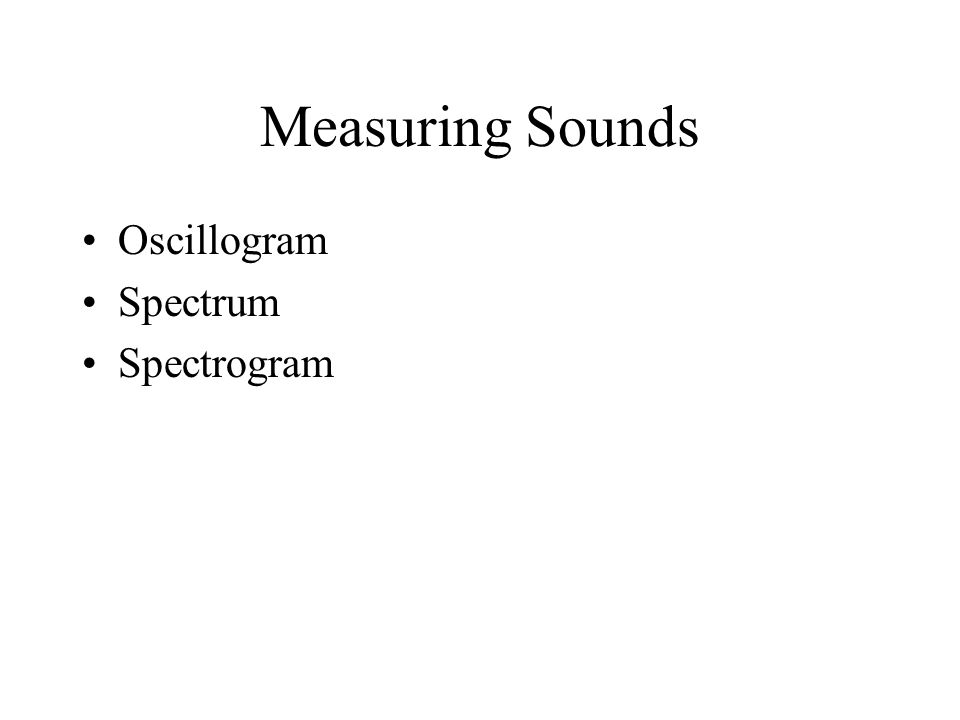 Measuring Sounds Oscillogram Spectrum Spectrogram