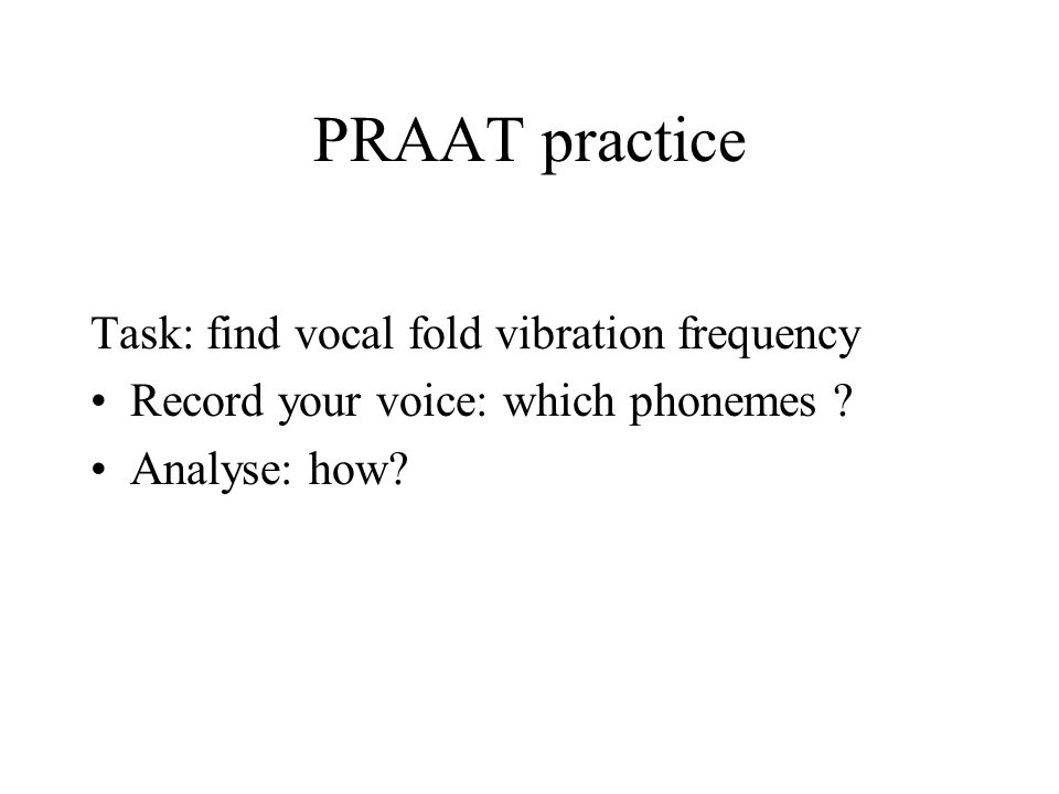 PRAAT practice Task: find vocal fold vibration frequency