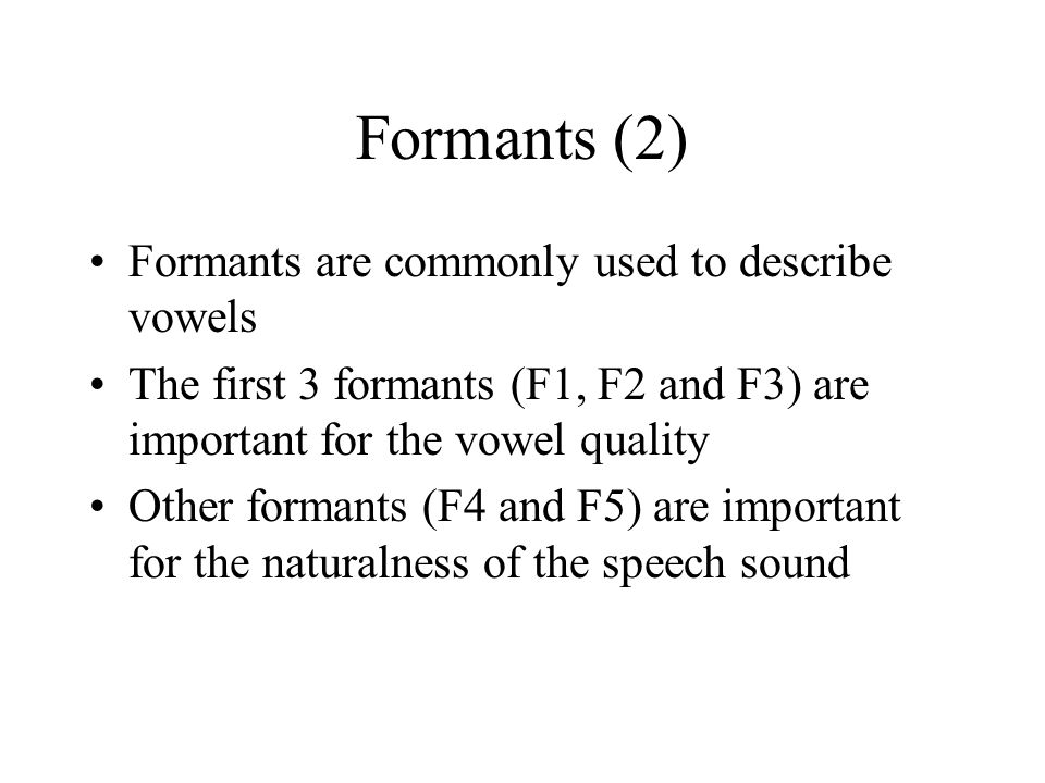 Formants (2) Formants are commonly used to describe vowels