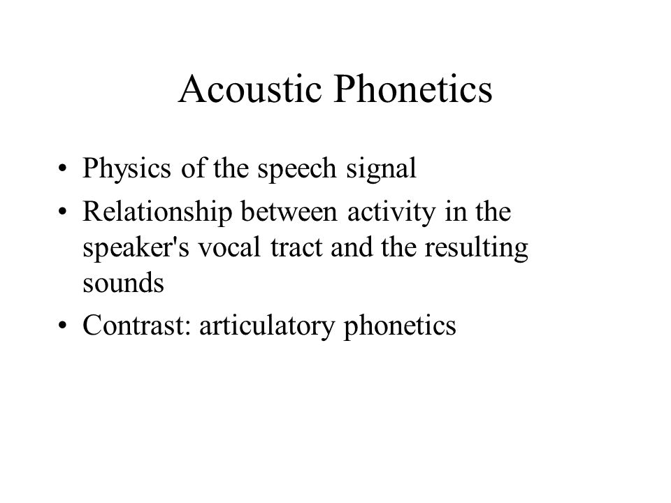 Acoustic Phonetics Physics of the speech signal