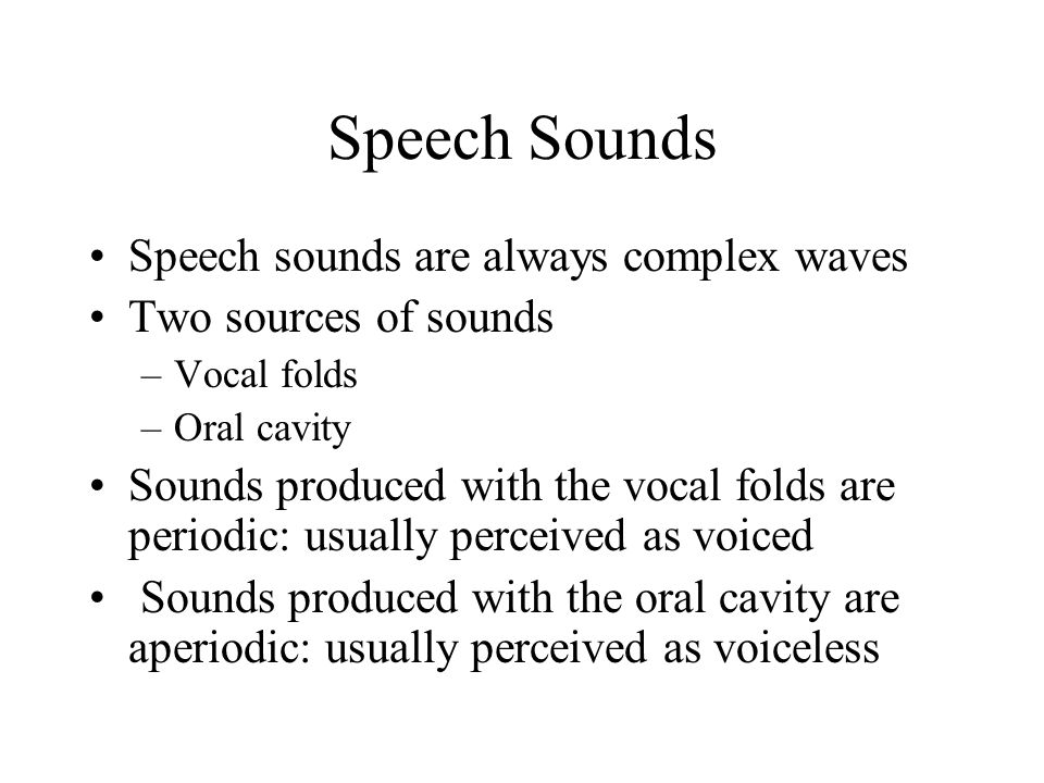 Speech Sounds Speech sounds are always complex waves