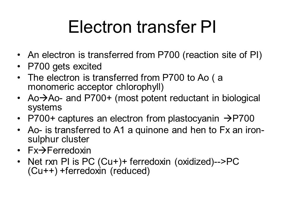 Electron transfer PI An electron is transferred from P700 (reaction site of PI) P700 gets excited.
