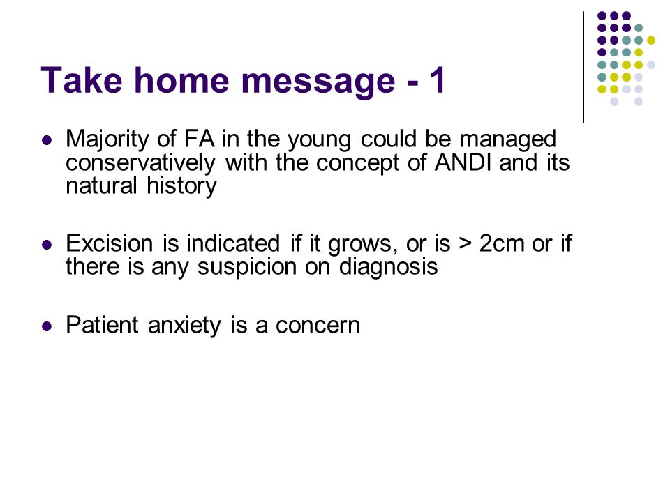 Take home message - 1 Majority of FA in the young could be managed conservatively with the concept of ANDI and its natural history.