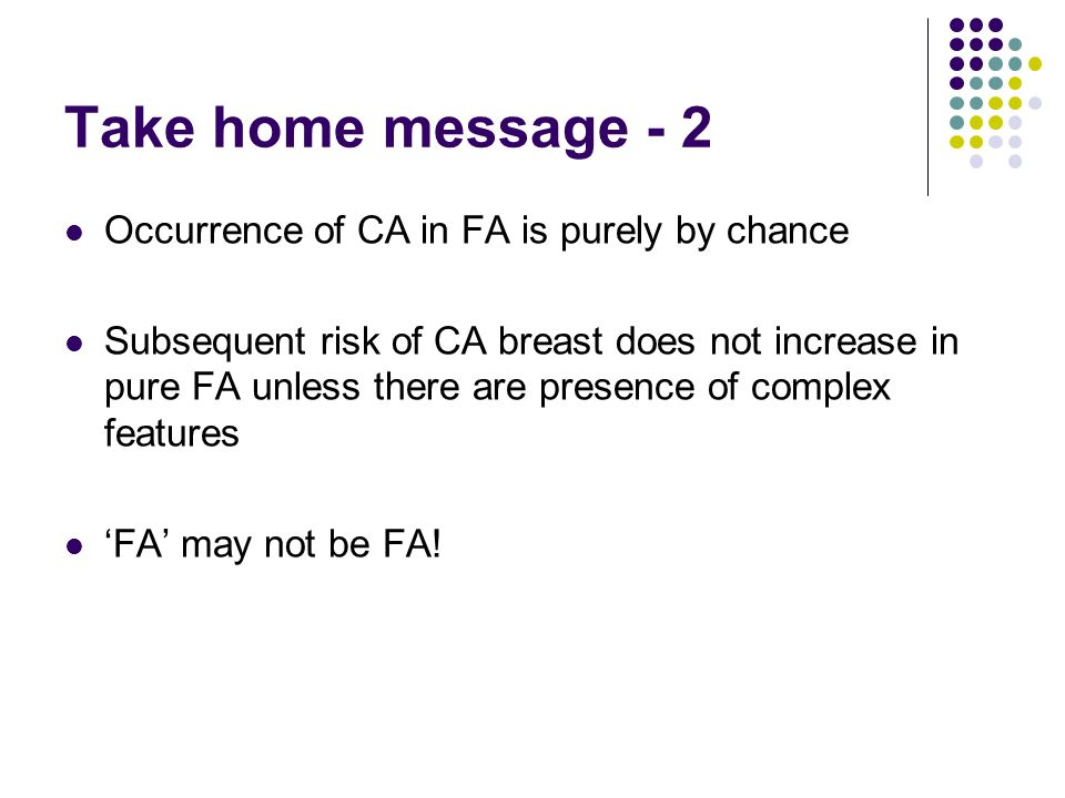 Take home message - 2 Occurrence of CA in FA is purely by chance