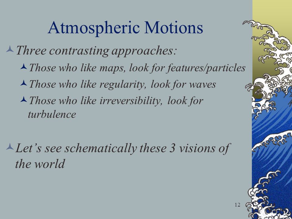 Atmospheric Motions Three contrasting approaches: