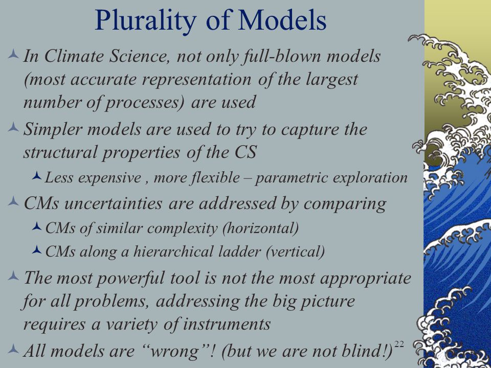 Plurality of Models In Climate Science, not only full-blown models (most accurate representation of the largest number of processes) are used.