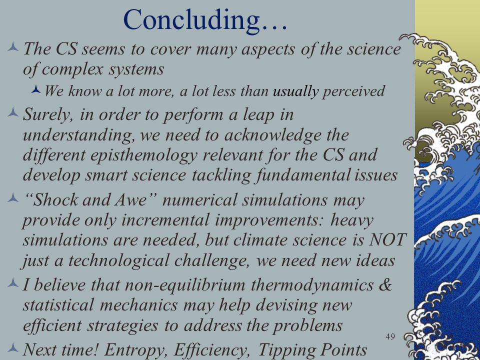 Concluding… The CS seems to cover many aspects of the science of complex systems. We know a lot more, a lot less than usually perceived.