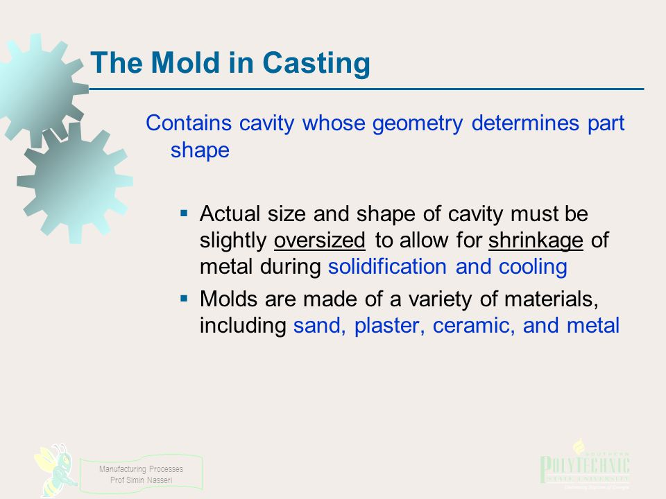 The Mold in Casting Contains cavity whose geometry determines part shape.