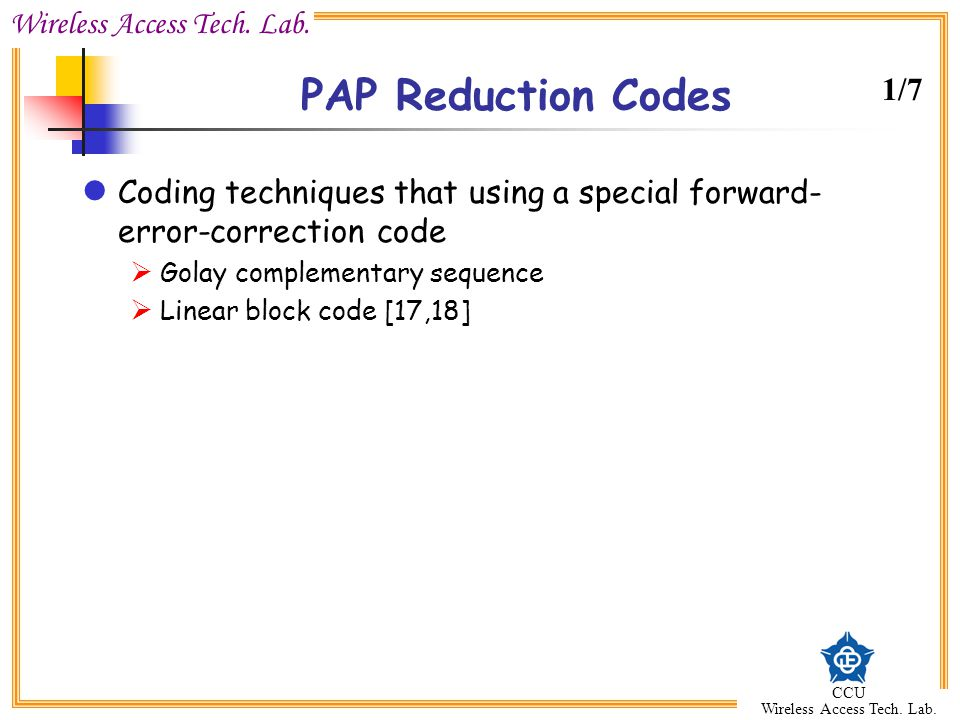 PAP Reduction Codes 1/7. Coding techniques that using a special forward-error-correction code. Golay complementary sequence.
