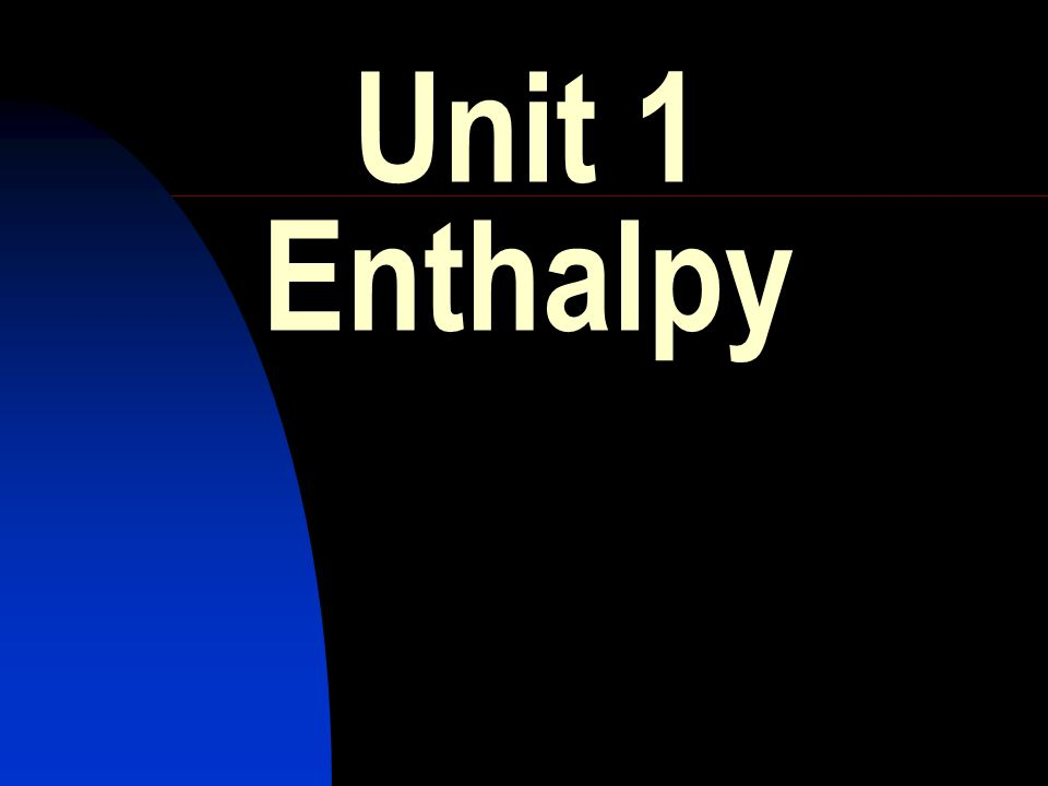 Unit 1 Enthalpy