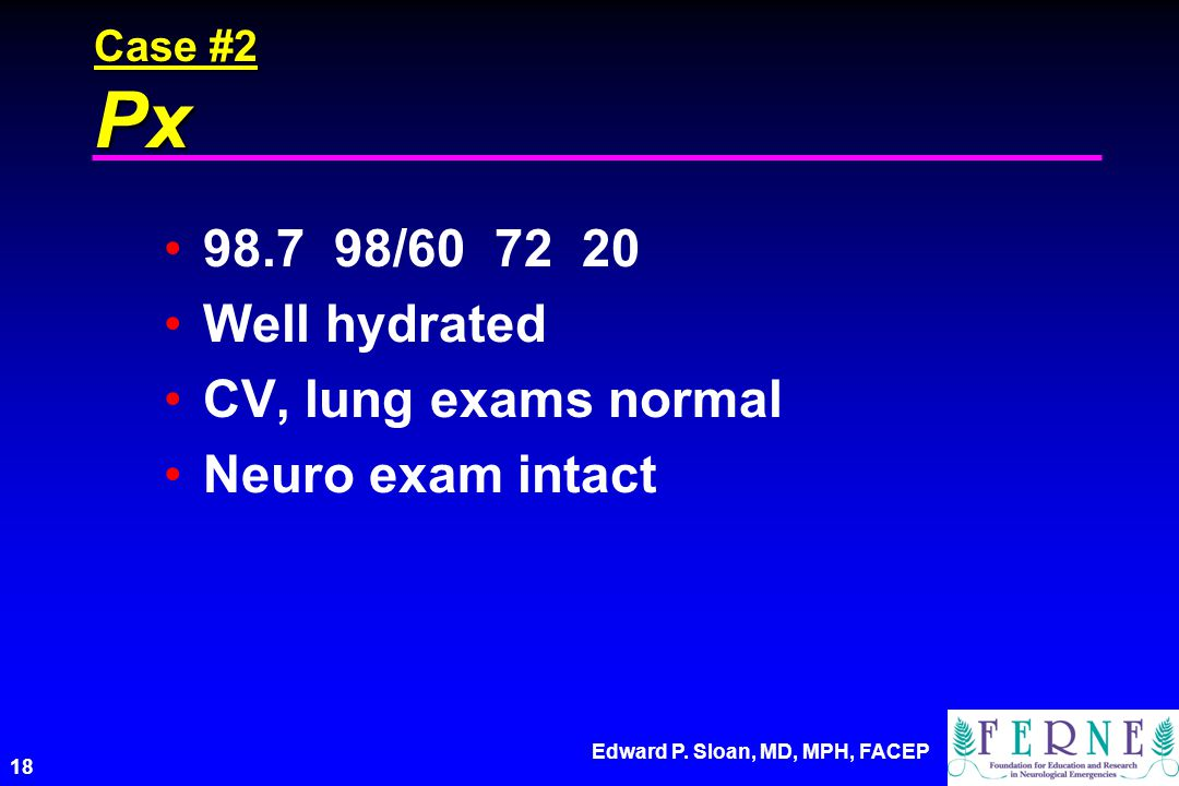 98.7 98/60 72 20 Well hydrated CV, lung exams normal Neuro exam intact
