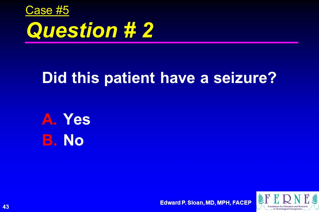 Did this patient have a seizure Yes No