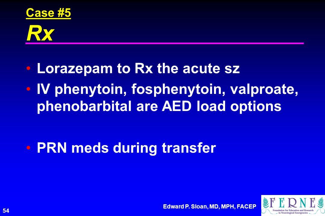 Lorazepam to Rx the acute sz