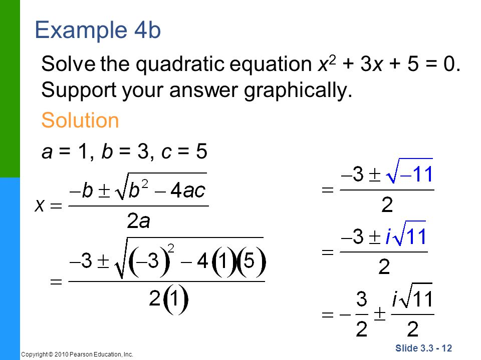 Example 4b Solve the quadratic equation x2 + 3x + 5 = 0. Support your answer graphically. Solution.
